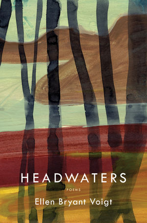 Headwaters Poems ' Voigt, Ellen Bryant