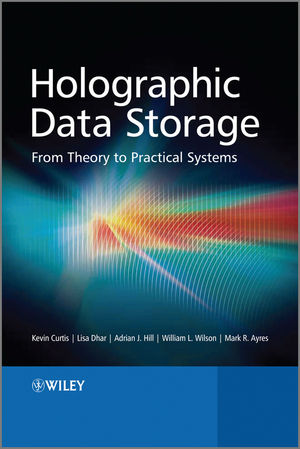 Holographic Data Storage: From Theory to Practical Systems Kevin Curtis, Lisa Dhar, Adrian Hill and William Wilson