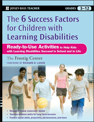 The Six Success Factors for Children with Learning Disabilities: Ready-to-Use Activities to Help Kids with LD Succeed in School and in Life (Jossey-Bass Teacher) Frostig Center and Richard Lavoie
